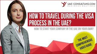 How to Structure Travel During Resident Visa Process
