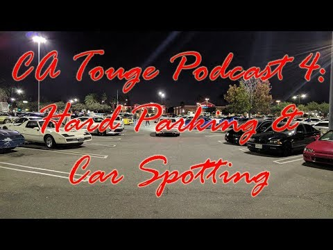 CA Touge Podcast 4:  Hard Parking and Car Spotting