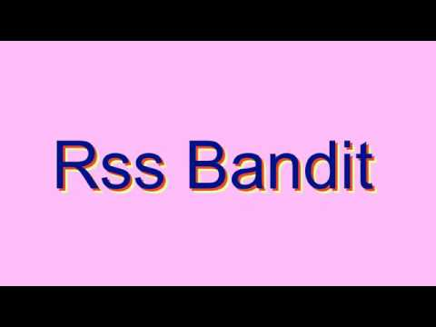 How to Pronounce Rss Bandit