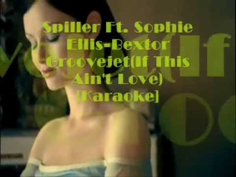 Spiller Ft. Sophie Ellis Bextor-Groovejet(If This Ain't Love)[Karaoke Lyrics]