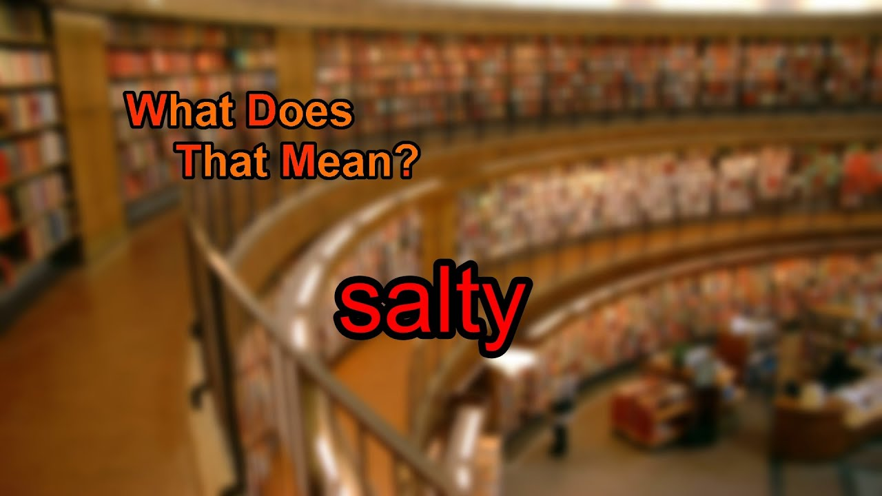 What does salty mean youtube what does salty mean biocorpaavc Choice Image