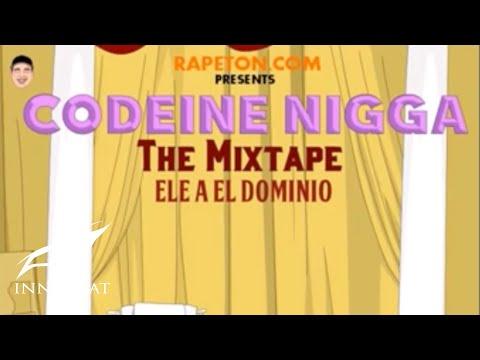 Ele A El Dominio - Codeine Nigga -Prod: Yecko (Intro) Mixtape (Rapeton.com)