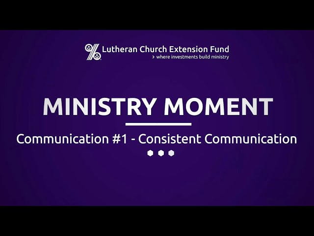 LCEF Ministry Moment - Communication #1 - Consistent Communication
