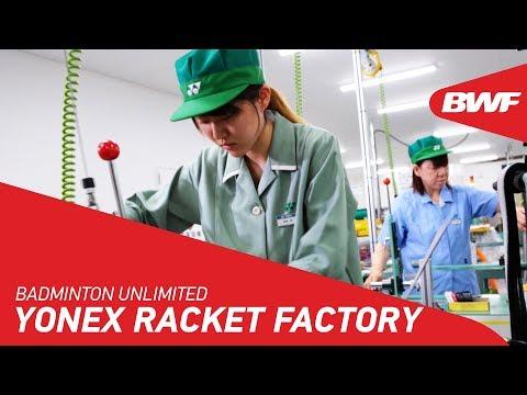 Badminton Unlimited | Yonex Racket Factory | BWF 2018
