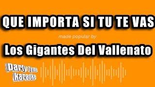 Los Gigantes Del Vallenato - Que Importa Si Tu Te Vas (Versión Karaoke)