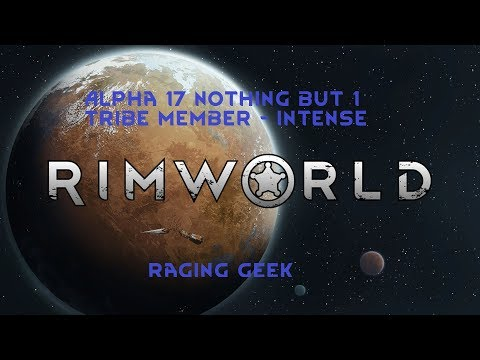4k RimWorld Alpha 17 - Ep 2 Absolutely nothing single person tribe - Intense