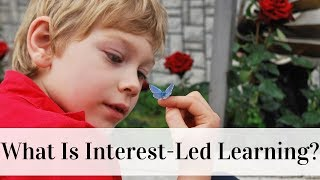 What Is Interest-Led Learning?