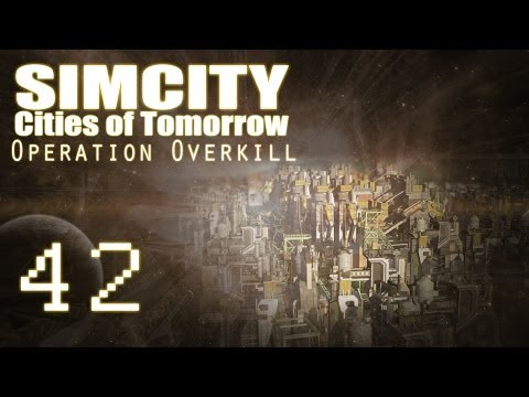 "SimCity Cities of Tomorrow - Operation Overkill [PART 42] ""Unlimited POWER!"""