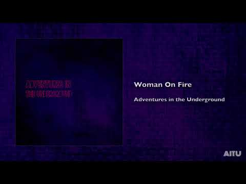 Adventures in the Underground - Woman On Fire [Official Audio]