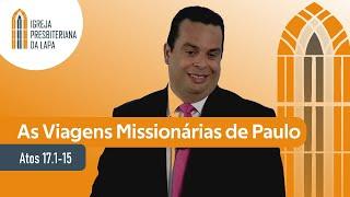 As Viagens Missionárias de Paulo (Atos 17.1-15 ) por Rev. Gilberto Barbosa