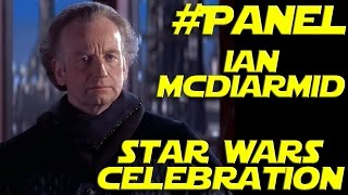 The Emperor Strikes Back - The Ian McDiarmid Panel From Star Wars Celebration 2015