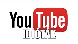 YouTube idióták (By:. Peti)