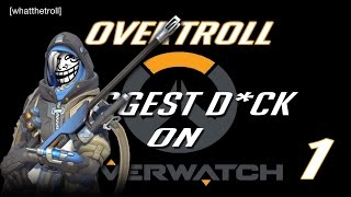 OVERTROLL: BIGGEST D*CK ON OVERWATCH (Premiere) [S.1, E.1]