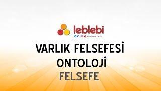 FELSEFE / VARLIK FELSEFESİ - ONTOLOJİ