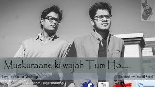 Muskurane Ki Wajah Tum Ho | Cover by Sagar Shadangi| Feat . Sagar n Snehil