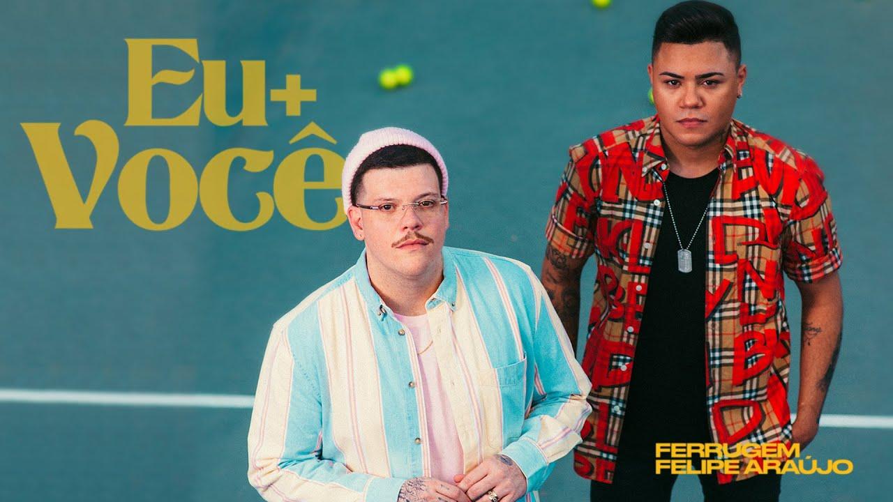 Ferrugem e Felipe Araújo - Eu + Você
