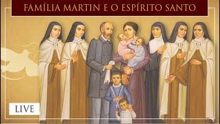 Família Martin e o Espírito Santo