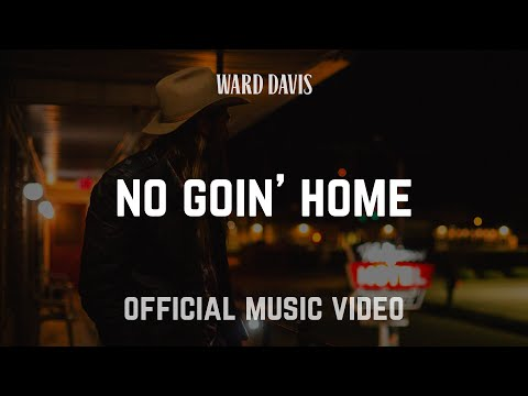 """Ward Davis - """"No Goin' Home"""" -"""