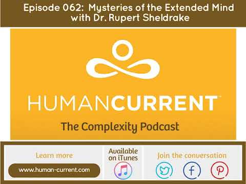 Human Current Podcast: Ep 062 Mysteries of the Extended Mind with Dr. Rupert Sheldrake