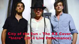 """City of the Sun - """"Intro"""" (The XX, 2014 Cover)"""