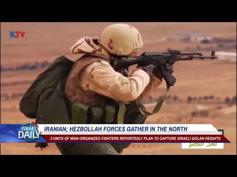 Iranian; Hezbollah Forces Gather in the North - Your News From Israel