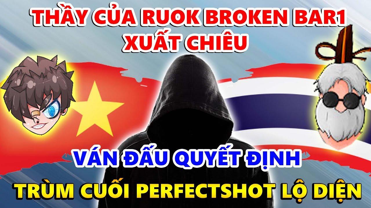 Thầy Của Ruok Broken Bar1 Lộ Diện Đại Chiến Việt Nam - Ông Trùm PerfectShot Xuất Chiêu Trận Cuối