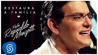 Padre Reginaldo Manzotti - Restaura a Família (O Amor Restaura) [Clipe Oficial]