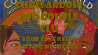 YOUR LOVE KEEPS LIFTING ME HIGHER COVER THE WORLD CHRIS ARDOIN and DOUBLE CLUTCHIN
