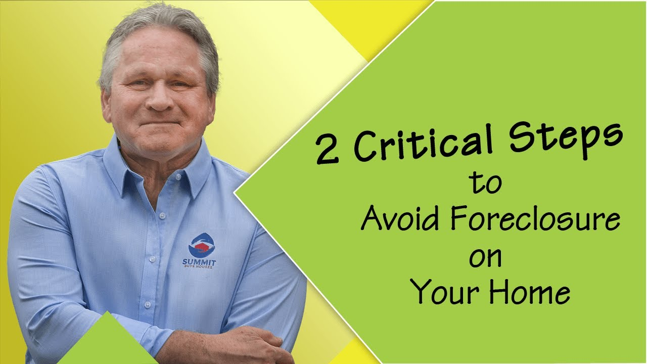 2 Critical Steps You Must Take to Avoid Foreclosure in 2021