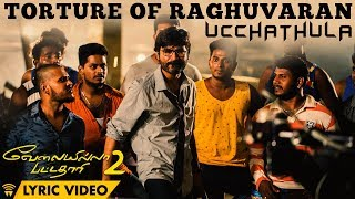 Torture Of Raghuvaran - Ucchathula (Lyric Video) | Velai Illa Pattadhaari 2 | Dhanush, Amala Paul