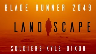 Soldiers : Kyle Dixon and Michael Stein (Extended) with Blade Runner 2049 Landscapes