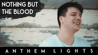 Nothing But The Blood (Acapella) | Anthem Lights A Cappella Cover