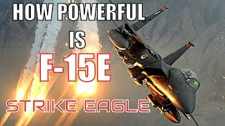 HOW POWERFUL IS F-15E STRIKE EAGLE