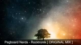 Pegboard Nerds - Rocktronik [ ORIGINAL MIX ]