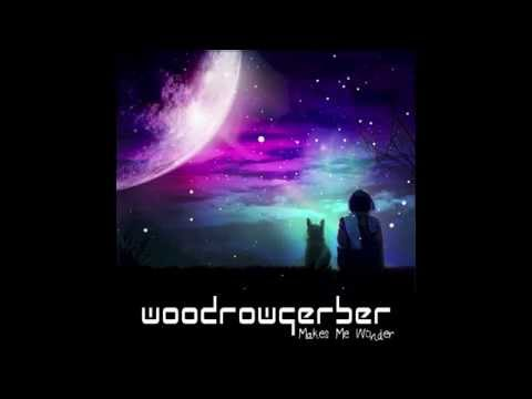 woodrowgerber - Makes Me Wonder (Audio)