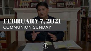 February 7, 2021 | Communion Sunday | Crossroads Christian Center, Daly City