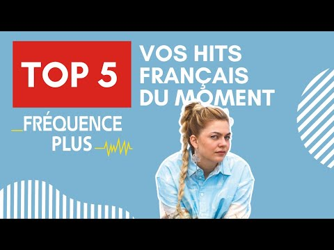 TOP 5 Fréquence Plus ! Vos hits français du moment !
