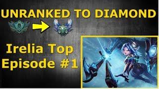Unranked to Diamond - Irelia Top Season 6 - Episode #1