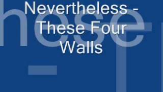 Watch Nevertheless These Four Walls video