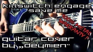 Killswitch Engage - Save Me - Guitar Cover [HD]