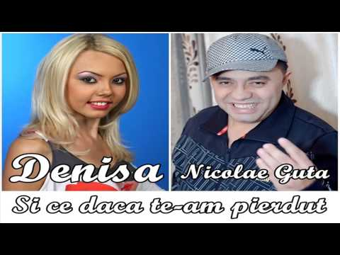 DENISA si NICOLAE GUTA - Si ce daca te-am pierdut (audio)