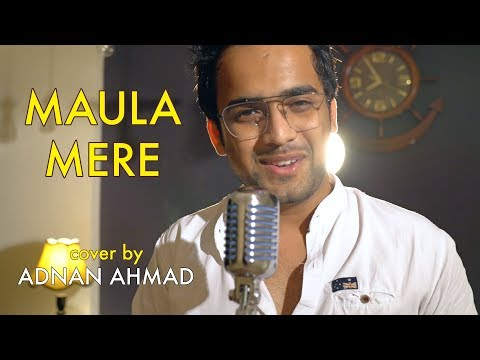 Maula Mere Maula Aankhein Teri (Acoustic) | cover by Adnan Ahmad | Sing Dil Se Unplugged