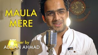 Maula Mere Maula Aankhein Teri (Acoustic)   cover by Adnan Ahmad   Sing Dil Se Unplugged