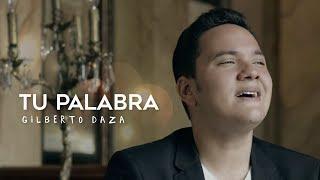 Gilberto Daza - Tu Palabra (VideoClip Oficial)
