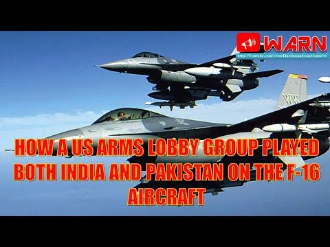 Analysis : How a US arms lobby group played both India and Pakistan on the F-16 aircraft