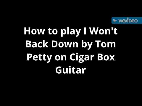 How to play I Won't Back Down by Tom Petty on Cigar Box Guitar