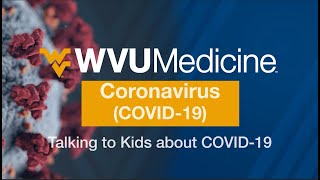 Talking to Kids about COVID-19 - Expert Advice from WVU Medicine Children's