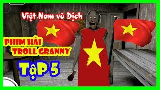 Phim Hài Troll Bà Granny | Bà Granny Đi Cổ Vũ Bóng Đá Việt Nam AFF CUp | Tập 5