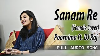Sanam Re (Arijit Singh) | (Unplugged Cover) by Poornima ft. DJ Raj