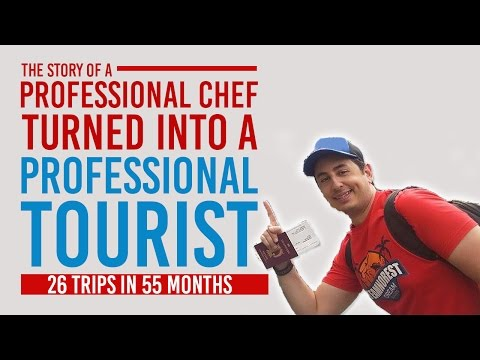 How To Travel The World - A Professional Chef Turned Into A Professional Tourist